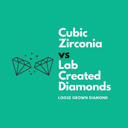 Lab Created Diamonds VS Cubic Zirconia